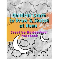 Children Learn to Draw & Sketch at Home - Creative Homeschool Notebook