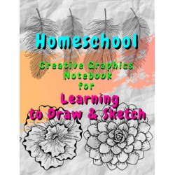 Homeschool - Creative Graphics Notebook for Learning to Draw & Sketch
