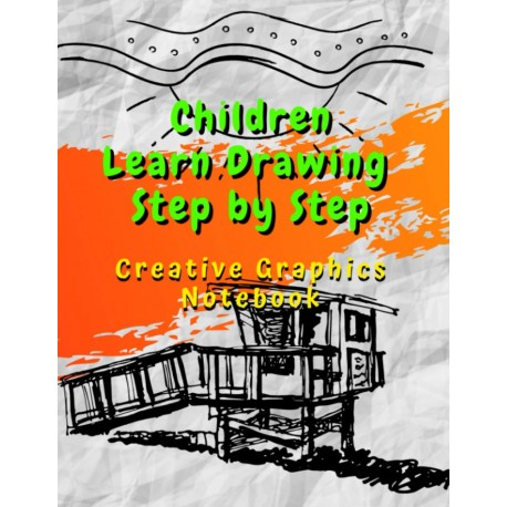 Children Learn Drawing Step by Step - Creative Graphics Notebook