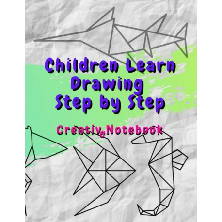 Children Learn Drawing Step by Step - Creative Notebook
