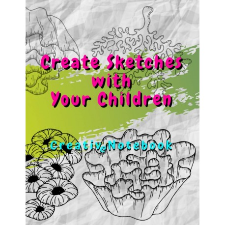 Create Sketches with Your Children - Creative Notebook