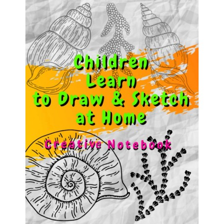 Children Learn to Draw & Sketch at Home- Creative Notebook