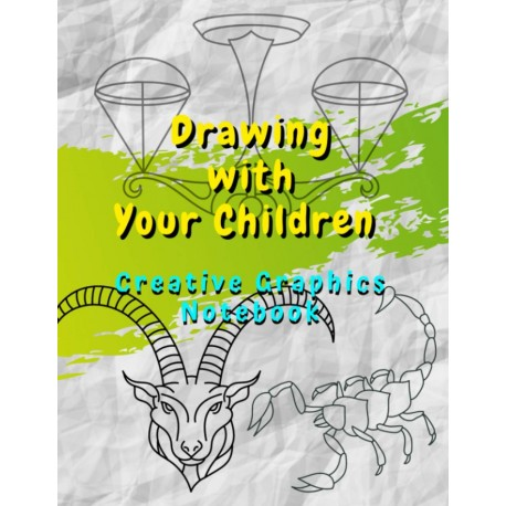 Drawing with Your Children - Creative Graphics Notebook