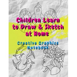 Children Learn to Draw & Sketch at Home - Creative Graphics Notebook