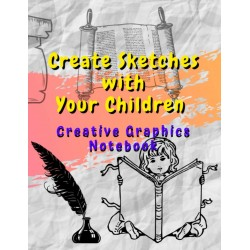 Create Sketches with Your Children - Creative Graphics Notebook