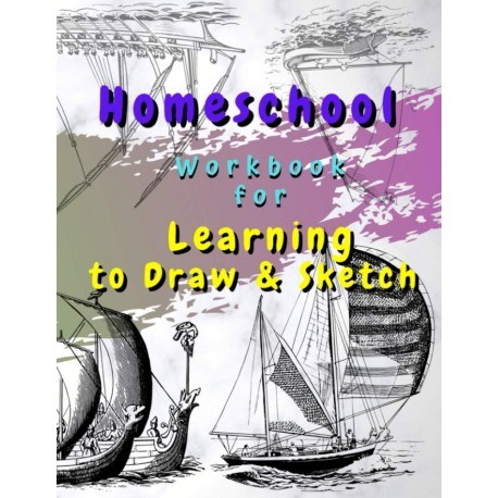 Homeschool - Workbook for Learning to Draw & Sketch